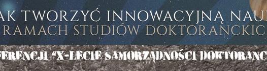 Konferencje X-lecie Samorządności Doktoranckiej i Model Funkcjonowania Studiów Doktoranckich!