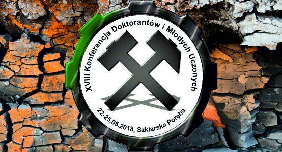 """XVIII Konferencję Doktorantów i Młodych Uczonych """"Zagadnienia interdyscyplinarne w górnictwie i geologii"""""""
