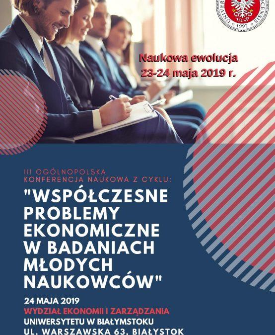 """III Konferencja Naukowa Doktorantów """" Współczesne problemy ekonomiczne w badaniach młodych naukowców"""""""